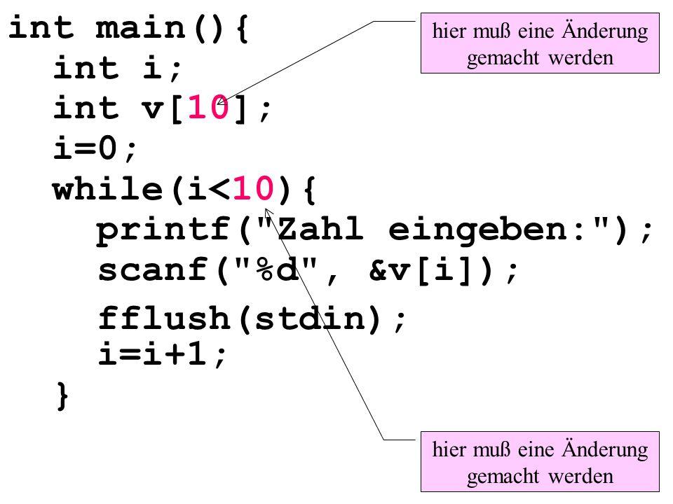 printf( Zahl eingeben: ); scanf( %d , &v[i]); fflush(stdin); i=i+1; }